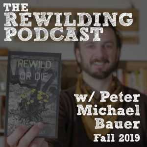 The Rewilding Podcast with Peter Michael Bauer